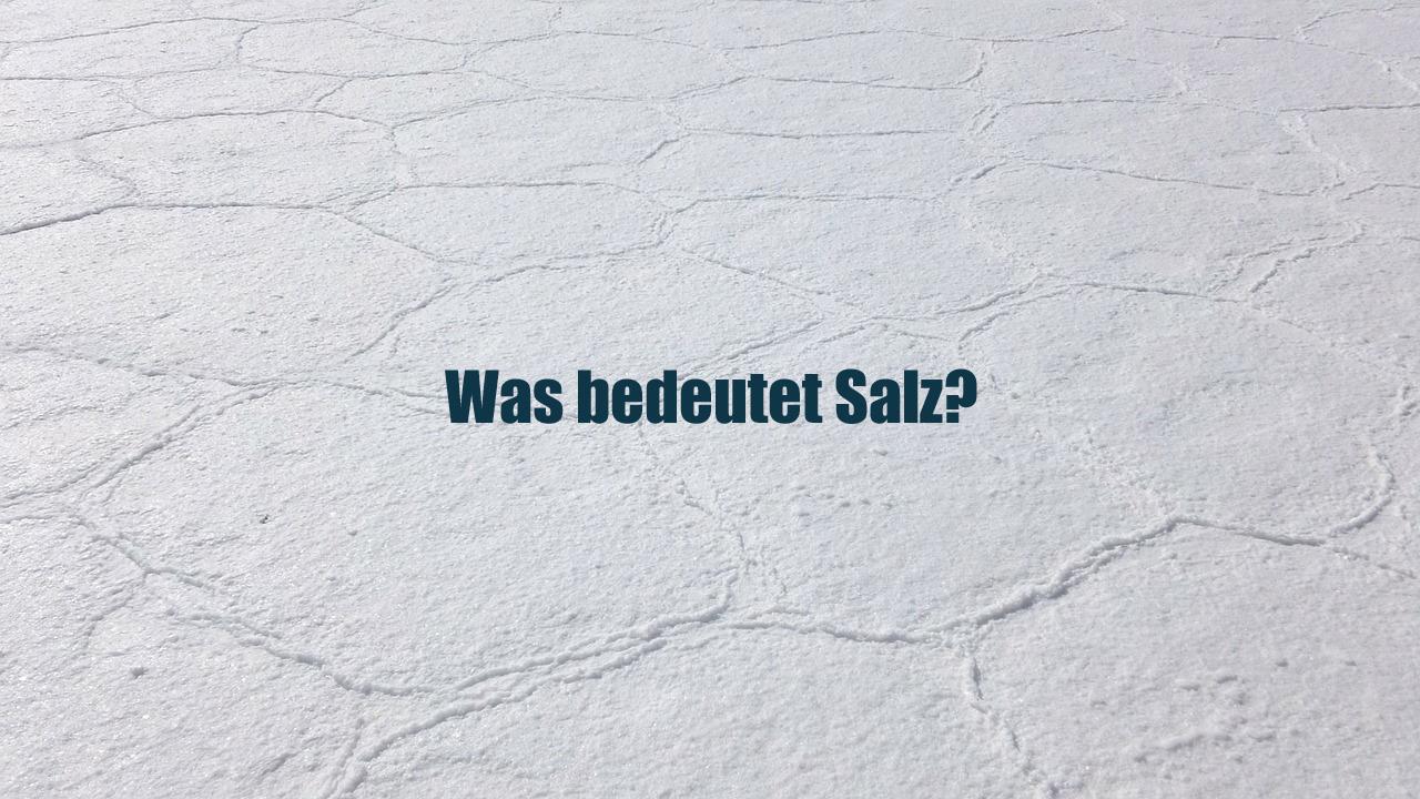 Was bedeutet Salz?