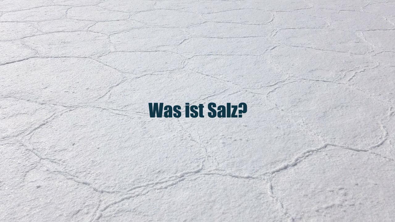 Was ist Salz?
